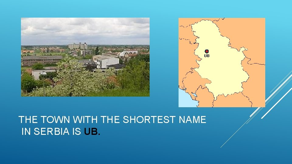UB THE TOWN WITH THE SHORTEST NAME IN SERBIA IS UB.