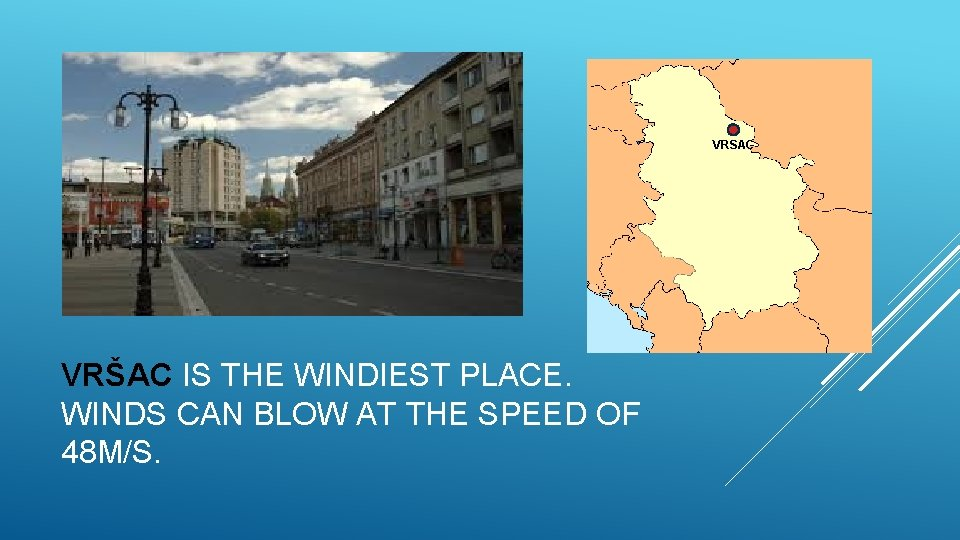 VRSAC VRŠAC IS THE WINDIEST PLACE. WINDS CAN BLOW AT THE SPEED OF 48