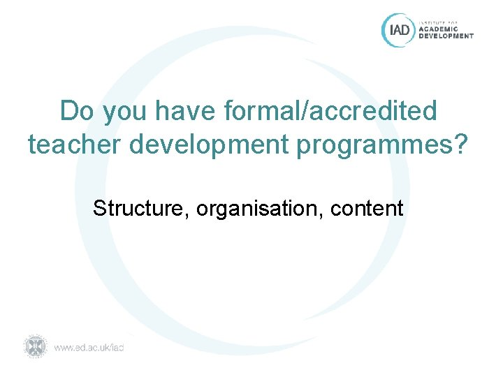 Do you have formal/accredited teacher development programmes? Structure, organisation, content