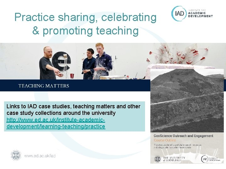 Practice sharing, celebrating & promoting teaching Links to IAD case studies, teaching matters and