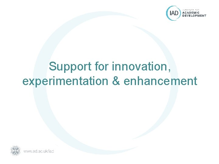 Support for innovation, experimentation & enhancement