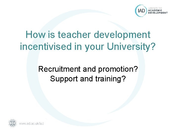 How is teacher development incentivised in your University? Recruitment and promotion? Support and training?