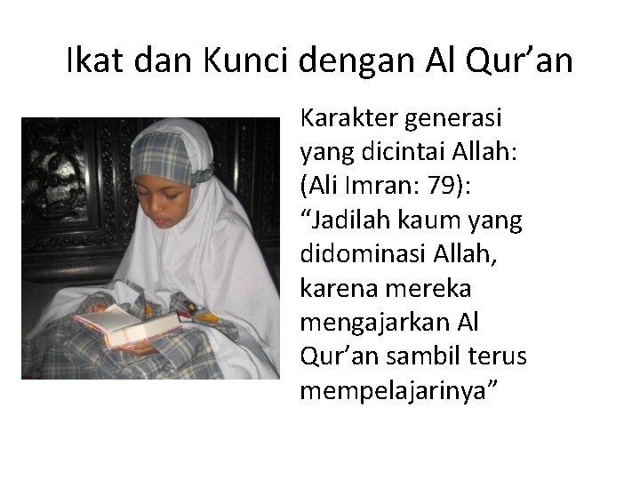 Ikat dan Kunci dengan Al Qur'an Karakter generasi yang dicintai Allah: (Ali Imran: 79):