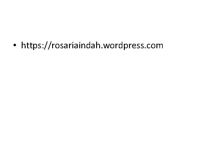 • https: //rosariaindah. wordpress. com