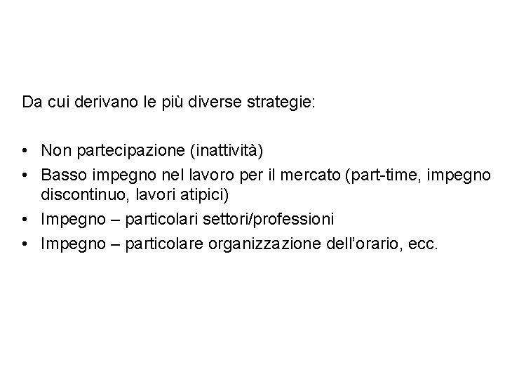 Da cui derivano le più diverse strategie: • Non partecipazione (inattività) • Basso impegno