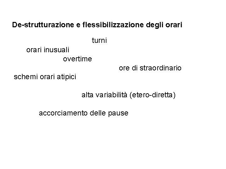 De-strutturazione e flessibilizzazione degli orari turni orari inusuali overtime ore di straordinario schemi orari