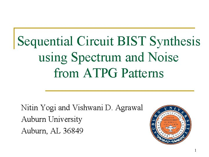 Sequential Circuit BIST Synthesis using Spectrum and Noise from ATPG Patterns Nitin Yogi and