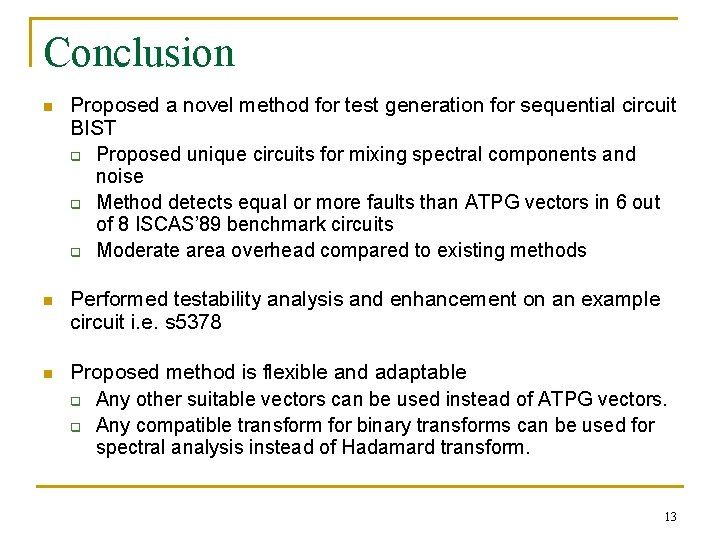 Conclusion n Proposed a novel method for test generation for sequential circuit BIST q