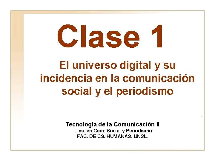 Clase 1 El universo digital y su incidencia en la comunicación social y el