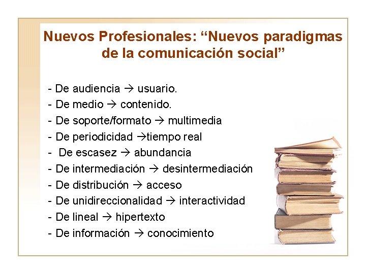 """Nuevos Profesionales: """"Nuevos paradigmas de la comunicación social"""" - De audiencia usuario. - De"""