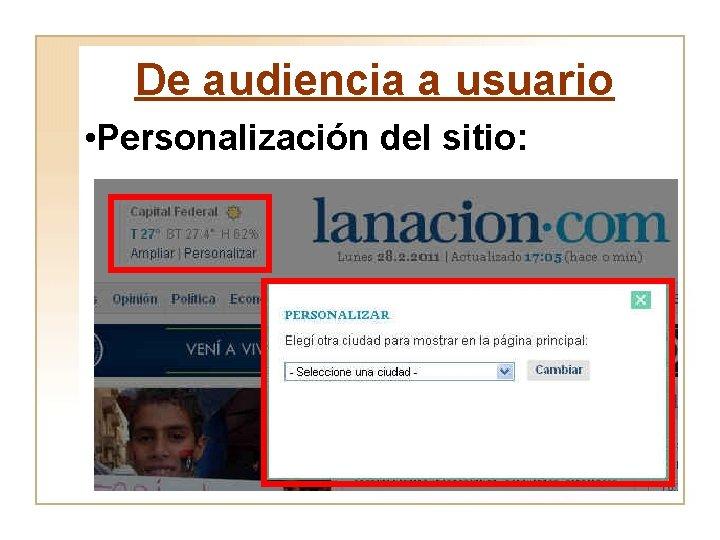 De audiencia a usuario • Personalización del sitio: