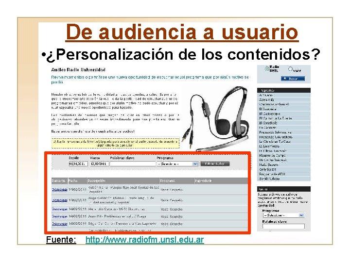 De audiencia a usuario • ¿Personalización de los contenidos? Fuente: http: //www. radiofm. unsl.