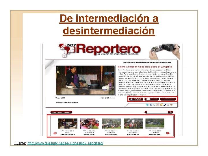 De intermediación a desintermediación Fuente: http: //www. telesurtv. net/secciones/soy_reportero/