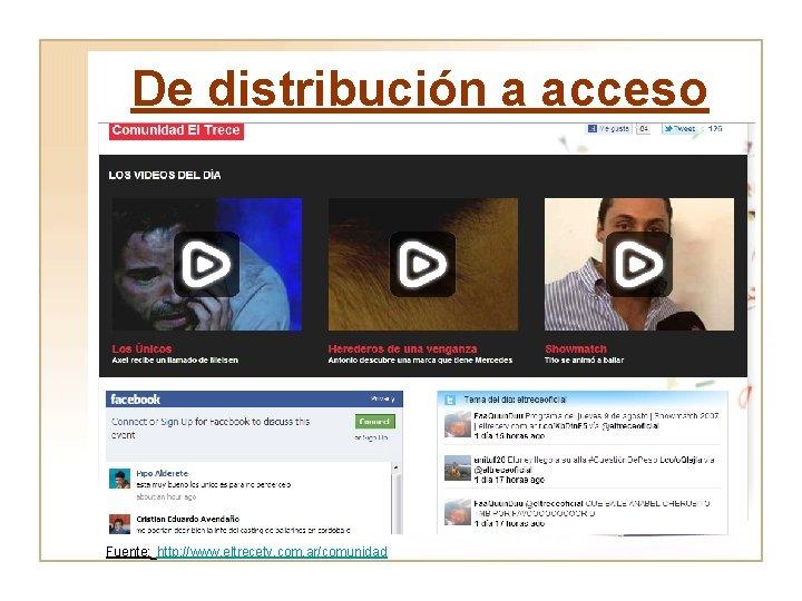 De distribución a acceso Fuente: http: //www. eltrecetv. com. ar/comunidad