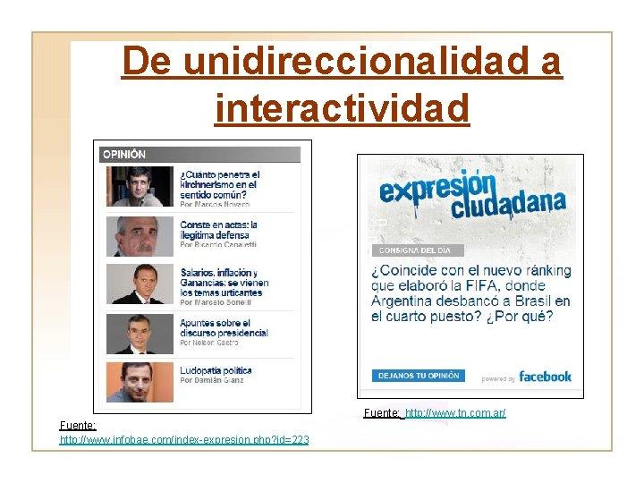 De unidireccionalidad a interactividad Fuente: http: //www. tn. com. ar/ Fuente: http: //www. infobae.