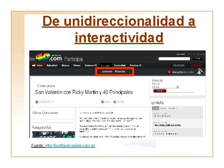 De unidireccionalidad a interactividad Fuente: http: //los 40 principales. com. ar/