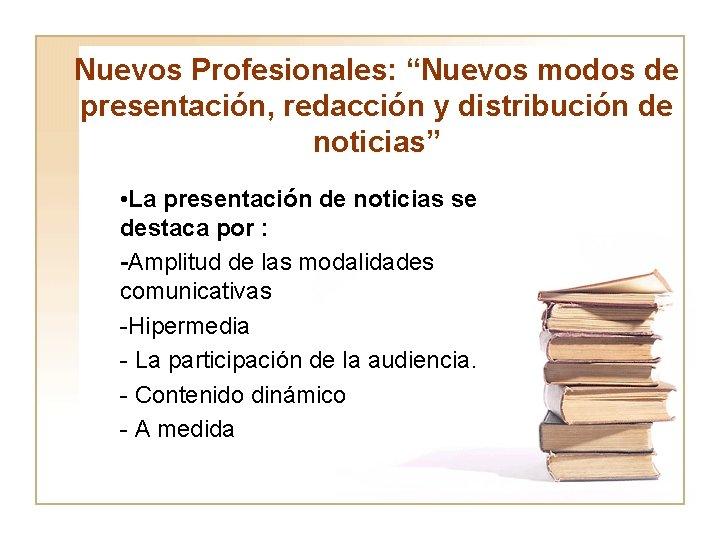 """Nuevos Profesionales: """"Nuevos modos de presentación, redacción y distribución de noticias"""" • La presentación"""