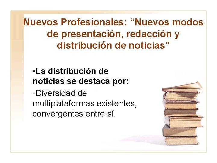 """Nuevos Profesionales: """"Nuevos modos de presentación, redacción y distribución de noticias"""" • La distribución"""