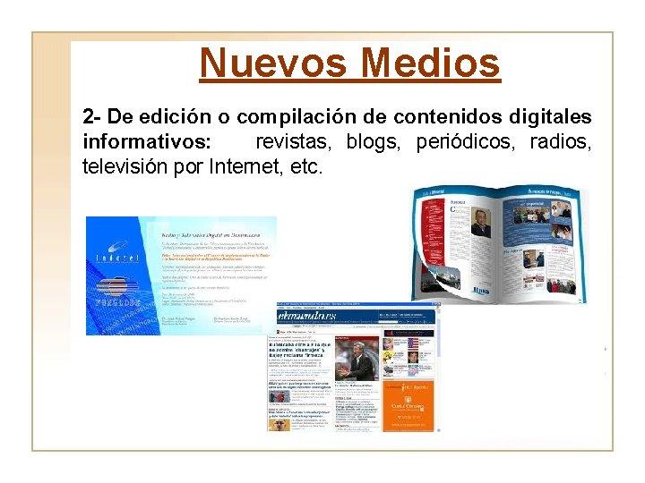 Nuevos Medios 2 - De edición o compilación de contenidos digitales informativos: revistas, blogs,