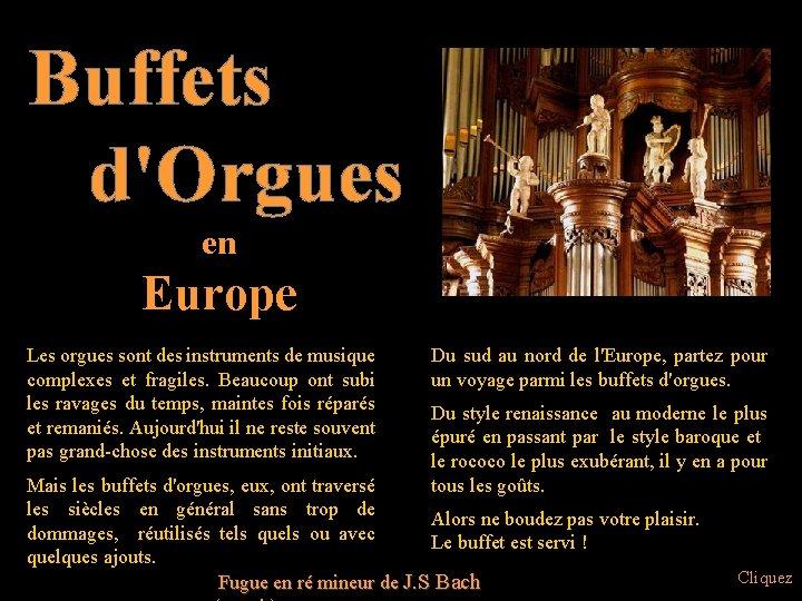 Buffets d'Orgues en Europe Les orgues sont des instruments de musique complexes et fragiles.