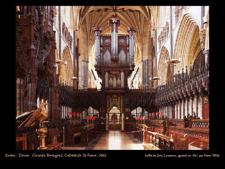 Exeter, Devon (Grande Bretagne), Cathédrale St-Pierre, 1665 buffet de John Loosemor, agrandi en 1891