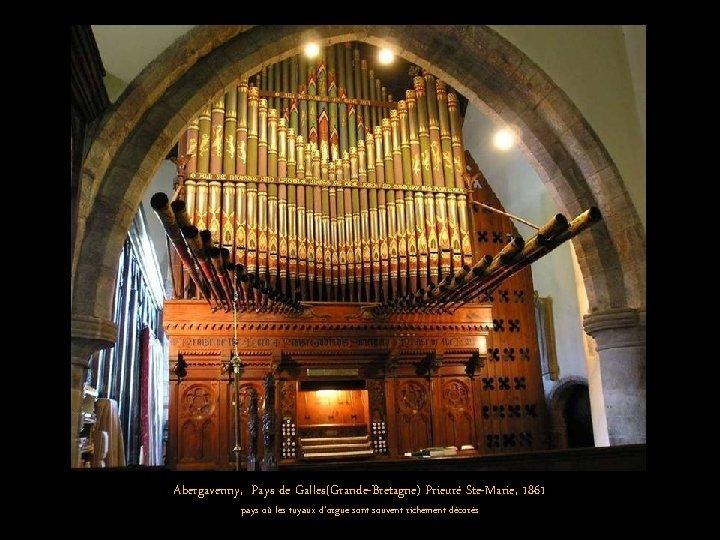 Abergavenny, Pays de Galles(Grande-Bretagne) Prieuré Ste-Marie, 1861 pays où les tuyaux d'orgue sont souvent