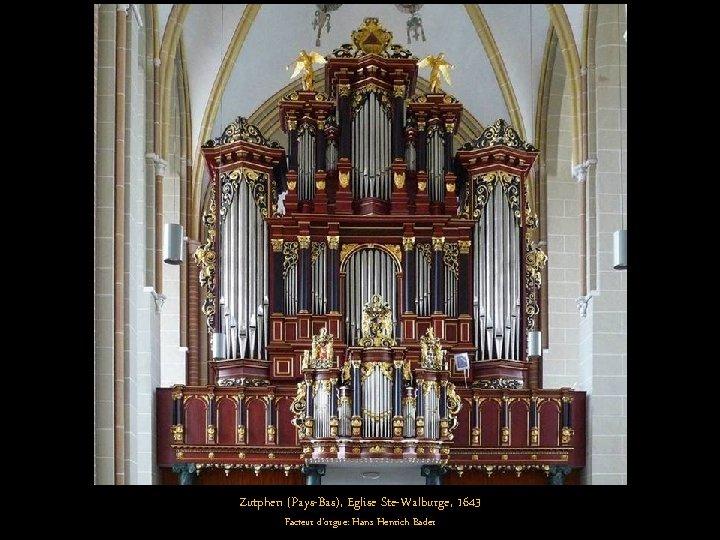 Zutphen (Pays-Bas), Eglise Ste-Walburge, 1643 Facteur d'orgue: Hans Henrich Bader