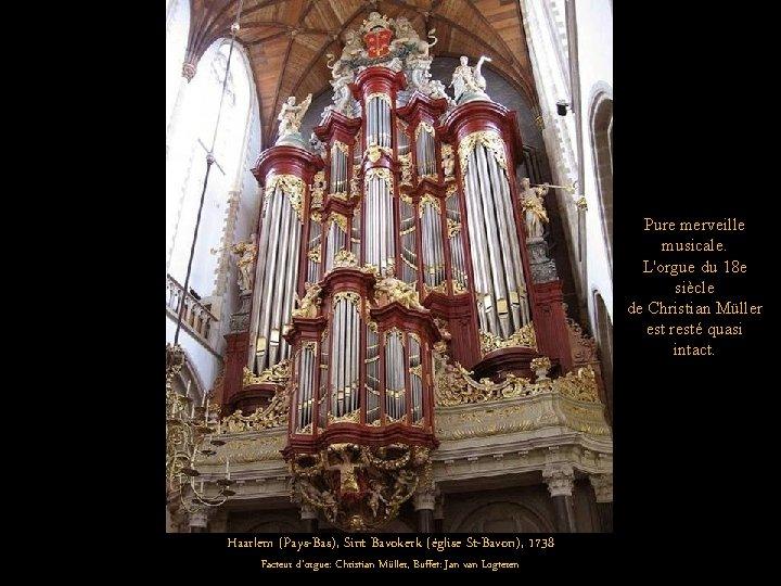 Pure merveille musicale. L'orgue du 18 e siècle de Christian Müller est resté quasi