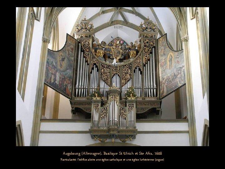 Augsbourg (Allemagne), Basilique St Ulrich et Ste Afra, 1608 Particularité: l'édifice abrite une église