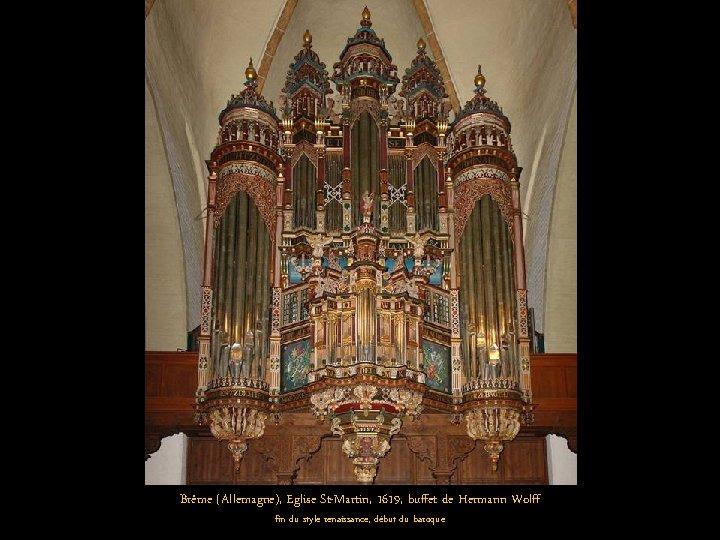 Brême (Allemagne), Eglise St-Martin, 1619, buffet de Hermann Wolff fin du style renaissance, début