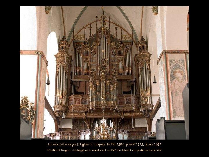 Lübeck (Allemagne), Eglise St Jacques, buffet 1504, positif 1573, tours 1637 L'édifice et l'orgue