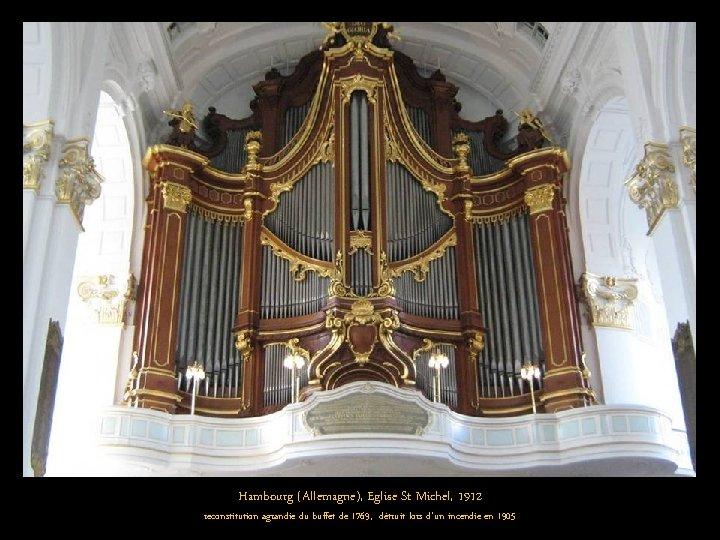 Hambourg (Allemagne), Eglise St Michel, 1912 reconstitution agrandie du buffet de 1769, détruit lors