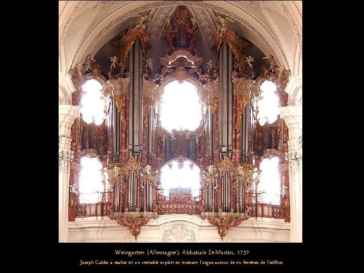Weingarten (Allemagne), Abbatiale St-Martin, 1737 Joseph Gabler a réalisé ici un véritable exploit en