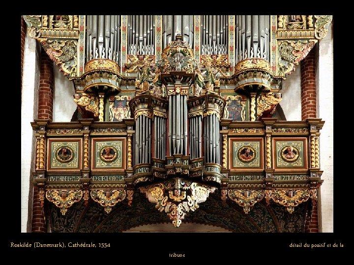 Roskilde (Danemark), Cathédrale, 1554 tribune détail du positif et de la