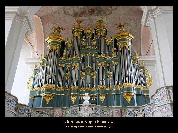Vilnius (Lituanie), Eglise St Jean, 1782 nouvel orgue installé après l'incendie de 1737