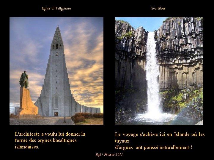 Eglise d'Hallgrimur L'architecte a voulu lui donner la forme des orgues basaltiques islandaises. Svartifoss