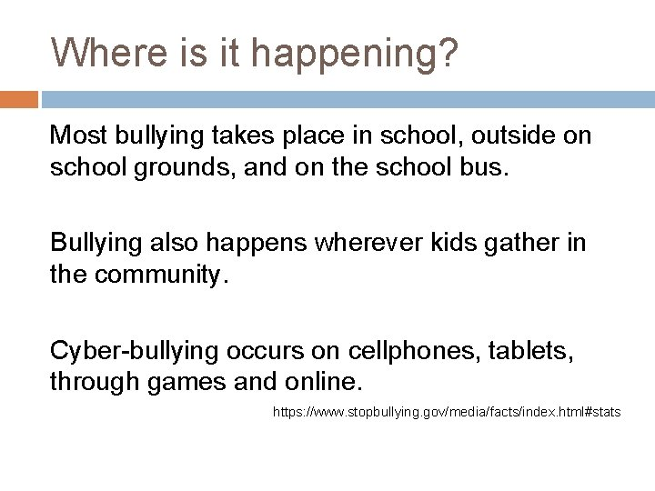 Where is it happening? Most bullying takes place in school, outside on school grounds,