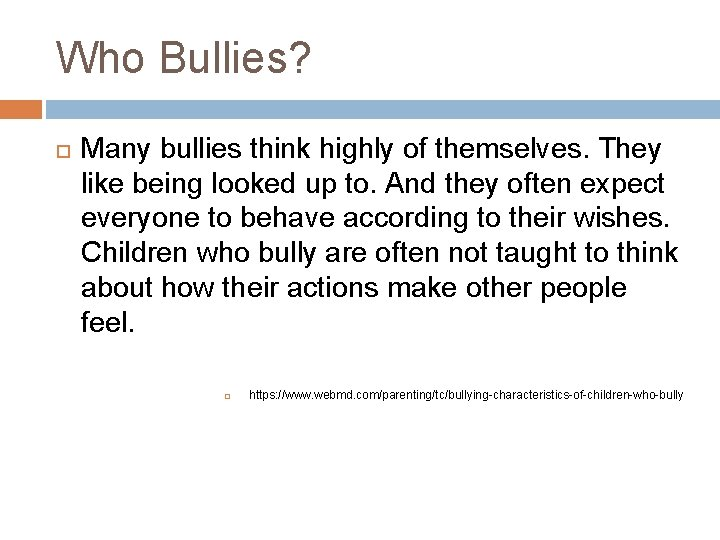 Who Bullies? Many bullies think highly of themselves. They like being looked up to.