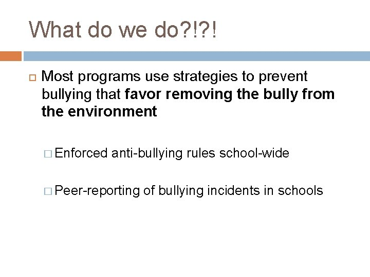 What do we do? !? ! Most programs use strategies to prevent bullying that