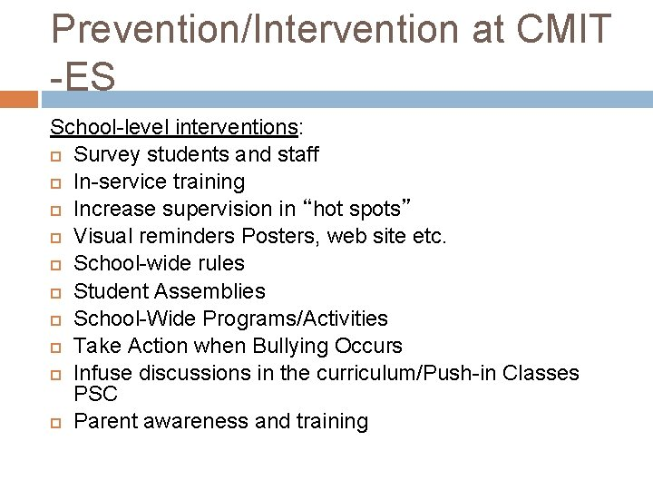 Prevention/Intervention at CMIT -ES School-level interventions: Survey students and staff In-service training Increase supervision