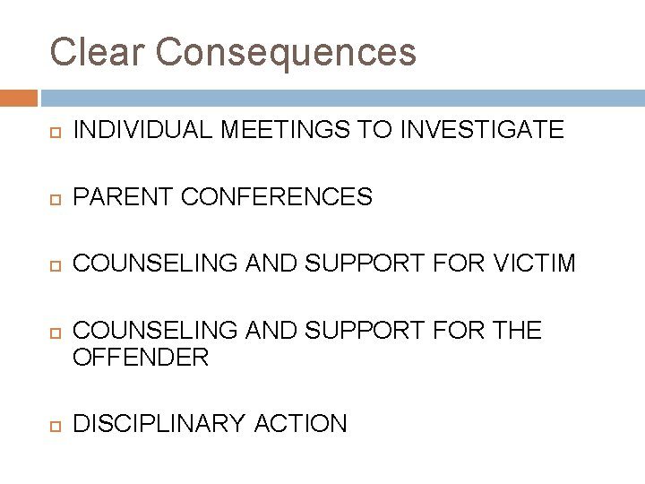 Clear Consequences INDIVIDUAL MEETINGS TO INVESTIGATE PARENT CONFERENCES COUNSELING AND SUPPORT FOR VICTIM COUNSELING