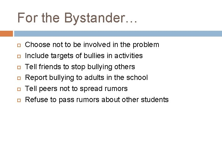 For the Bystander… Choose not to be involved in the problem Include targets of
