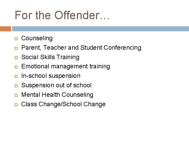 For the Offender… Counseling Parent, Teacher and Student Conferencing Social Skills Training Emotional management