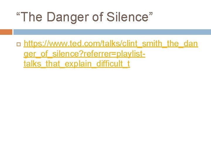 """""""The Danger of Silence"""" https: //www. ted. com/talks/clint_smith_the_dan ger_of_silence? referrer=playlisttalks_that_explain_difficult_t"""