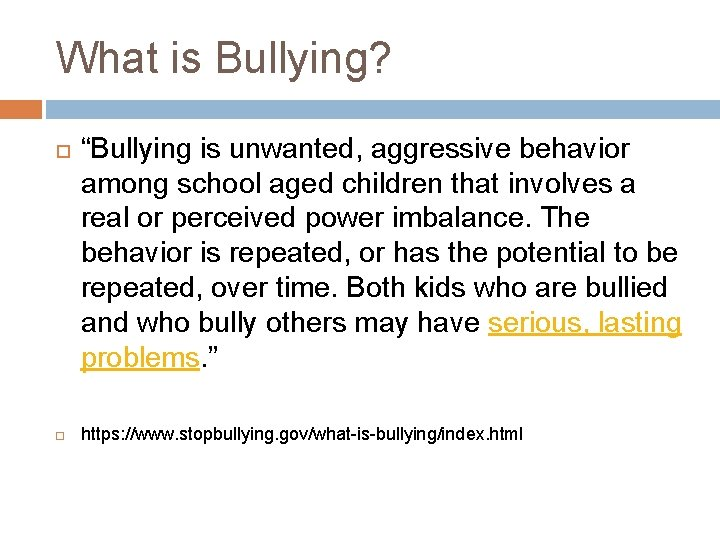 """What is Bullying? """"Bullying is unwanted, aggressive behavior among school aged children that involves"""