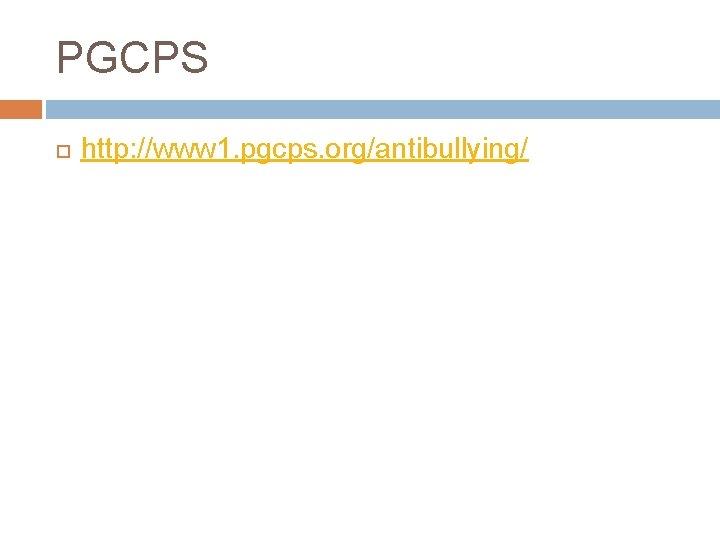 PGCPS http: //www 1. pgcps. org/antibullying/