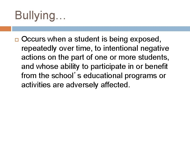 Bullying… Occurs when a student is being exposed, repeatedly over time, to intentional negative