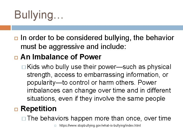 Bullying… In order to be considered bullying, the behavior must be aggressive and include: