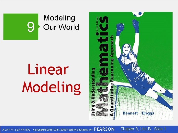 9 Modeling Our World Linear Modeling Copyright © 2015, 2011, 2008 Pearson Education, Inc.