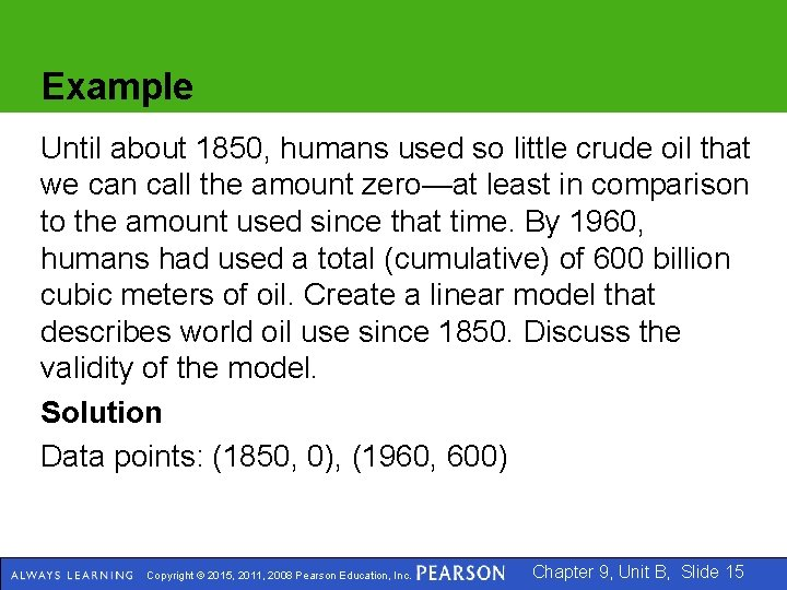 Example Until about 1850, humans used so little crude oil that we can call
